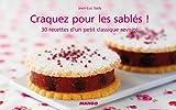 Craquez pour les sablés ! : 30 délicieux desserts sur fond de pâte sablée