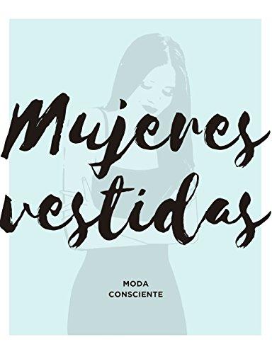 Mujeres vestidas: Moda consciente por Vanessa Rosales