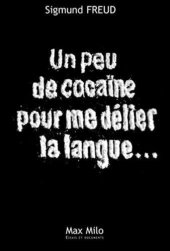 Un peu de cocaïne pour me délier la langue: Essais - documents (Essais et documents) par Sigmud Freud