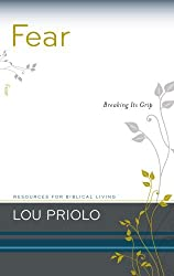 Fear: Breaking Its Grip (Resources for Biblical Living) by Lou Priolo (2009-05-05)