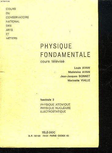 PHYSIQUE FONDAMENTALES COURS TELEVISE. FASCICULE 2 : PHYSIQUE ATOMIQUE, PHYSIQUE NUCLEAIRE ELECTROSTATIQUE.