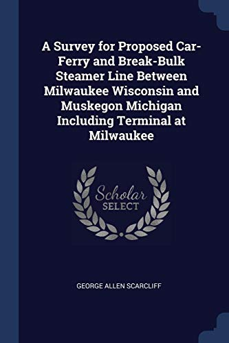 A Survey for Proposed Car-Ferry and Break-Bulk Steamer Line Between Milwaukee Wisconsin and Muskegon Michigan Including Terminal at Milwaukee - Milwaukee Terminal
