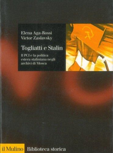 Togliatti e Stalin. Il PCI e la politica estera staliniana negli archivi di Mosca (Biblioteca storica)