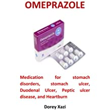 Omeprazole: Medication for Stomach Disorders, Stomach Ulcer, Duodenal Ulcer, Peptic Ulcer Disease, and Heartburn