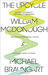 The Upcycle: Beyond Sustainability--Designing for Abundance by William McDonough (2013-04-16)