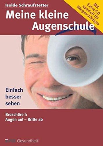 Meine kleine Augenschule - speziell für Hörgeschädigte: Augen auf, Brille ab - Machen Sie Ihre Augen fit mit Augenübungen und Entspannung!