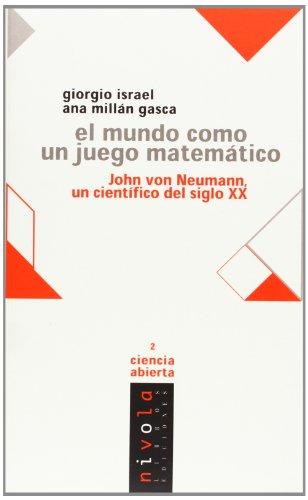 El mundo como un juego matemático. John von Neumann un científico del siglo XX (Ciencia abierta) por Giorgio Israel