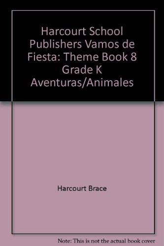 Harcourt School Publishers Vamos de Fiesta: Theme Book 8 Grade K Aventuras/Animales por Harcourt Brace