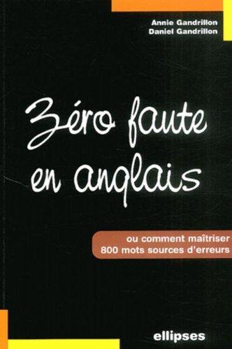 Zéro faute en anglais : Comment maîtriser 800 mots sources d'erreurs