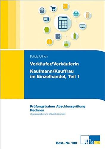 Verkäufer/Verkäuferin, Kaufmann/Kauffrau im Einzelhandel Teil 1: Prüfungstrainer Abschlussprüfung Rechnen