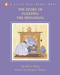 Little Grey Rabbit - The Story of Fuzzypeg the Hedgehog