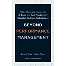 Beyond Performance Management: Why, When, and How to Use 40 Tools and Best Practices for Superior Business Performance
