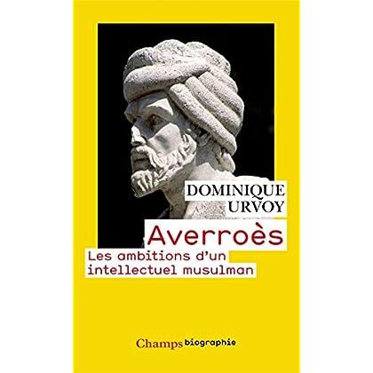 Averroès: Les ambitions d'un intellectuel musulman (Champs Biographie t. 845)