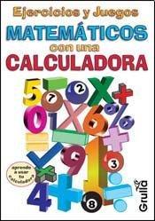 Ejercicios y Juegos Matematicos Con Calculadora por Esteban H. Lofret