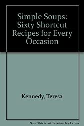 Simple Soups: Sixty Shortcut Recipes for Every Occasion by Teresa Kennedy (1995-01-17)