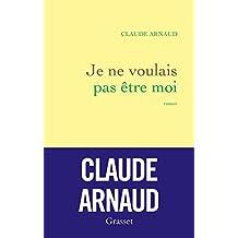 Je ne voulais pas être moi : roman (Littérature Française) (French Edition)