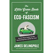 The Little Green Book of Eco-Fascism: The Left???s Plan to Frighten Your Kids, Drive Up Energy Costs, and Hike Your Taxes! by James Delingpole (2013-11-18)