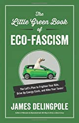 The Little Green Book of Eco-Fascism: The Left?de?ed????de??d????de??d??? Plan to Frighten Your Kids, Drive Up Energy Costs, and Hike Your Taxes! by James Delingpole (2013-11-18)