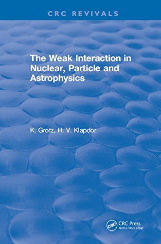 The Weak Interaction In Nuclear, Particle And Astrophysics por K. Grotz