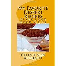 My Favorite Dessert Recipes Blank Cook Book Series Von Albrecht Celeste Author Paperback 2014