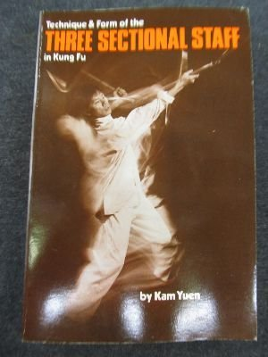 Technique and Form of the Three Sectional Staff in Kung Fu by Kam Yuen (1-Dec-1979) Paperback