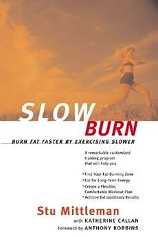Slow Burn: Burn Fat Faster By Exercising Slower (English Edition) de [Mittleman, Stu, Callan, Katherine]