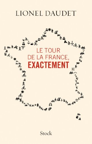 Le tour de la France, exactement (Essais - Documents) par Lionel Daudet