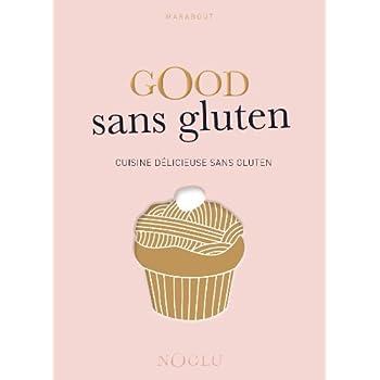Good sans gluten: Cuisine délicieuse sans gluten