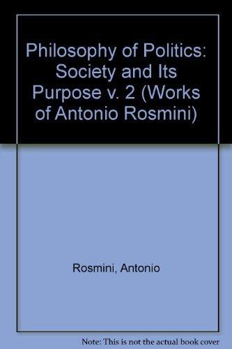 Philosophy of Politics: Society and Its Purpose v. 2 (Works of Antonio Rosmini) by Antonio Rosmini (1994-07-11)