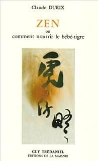 Zen ou comment nourrir le bébé-tigre par Claude Durix
