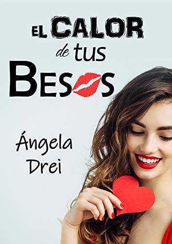 El calor de tus besos de Ángela Drei