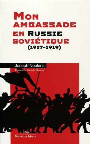 Mon ambassade en Russie soviétique (1917-1919): Préface Jean de Gliniasty par Joseph Noulens
