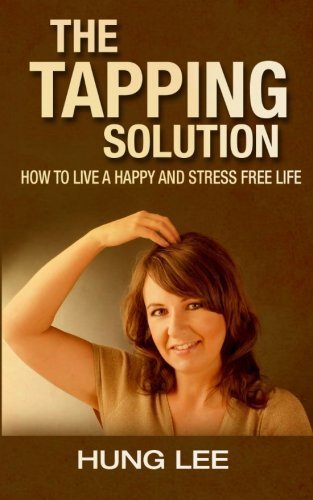 The Tapping Solution: How to live a happy and Stress free life by Hung Lee (2015-07-21)