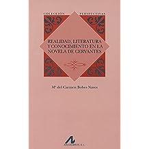 Realidad, literatura y conocimiento en la novela de Cervantes (Perspectivas)
