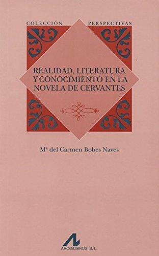 Realidad, literatura y conocimiento en la novela de Cervantes (Perspectivas) por Mª del Carmen Bobes Naves
