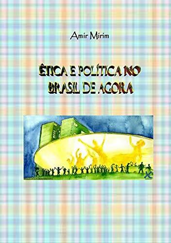 Ética E PolÍtica No Brasil De Agora (Portuguese Edition) por Amir Mirim