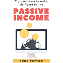 Passive Income : 7 Proven Ways To Make Six Figure Online (English Edition)
