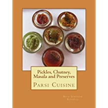 Pickles, Chutney, Masala and Preserves: Parsi Cuisine
