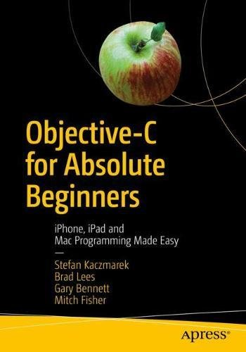 Objective-C for Absolute Beginners: iPhone, iPad and Mac Programming Made Easy (Mac Xcode)