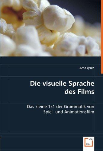 Die visuelle Sprache des Films: Das kleine 1x1 der Grammatik von Spiel- und Animationsfilm Das Kleine Buch Der Video-spiele