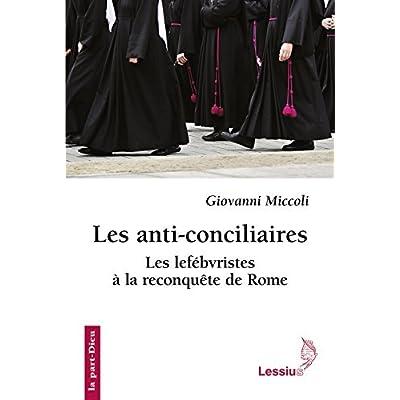 Les anti-conciliaires : Les lefébvristes à la reconquête de Rome