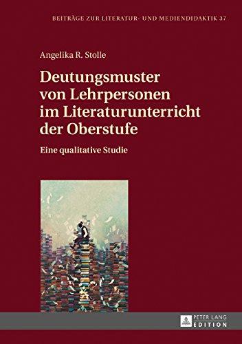 Deutungsmuster von Lehrpersonen im Literaturunterricht der Oberstufe: Eine qualitative Studie (Beitraege zur Literatur- und Mediendidaktik)