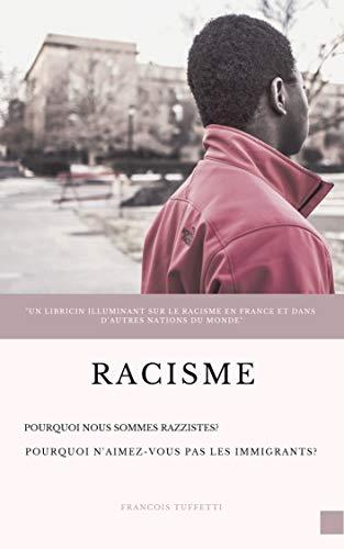 Couverture du livre Racisme: Pourquoi sommes-nous racistes? Pourquoi n'aimons-nous pas les immigrants?