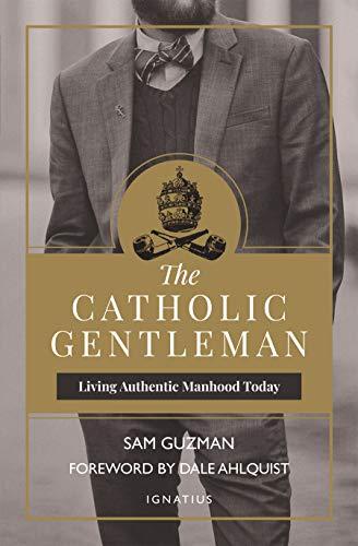 The Catholic Gentleman: Living Authentic Manhood Today (English Edition)
