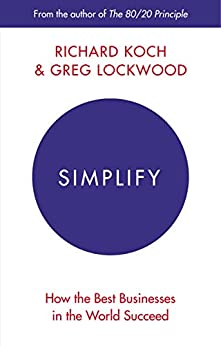 Simplify: How the Best Businesses in the World Succeed by [Koch, Richard, Lockwood, Greg]