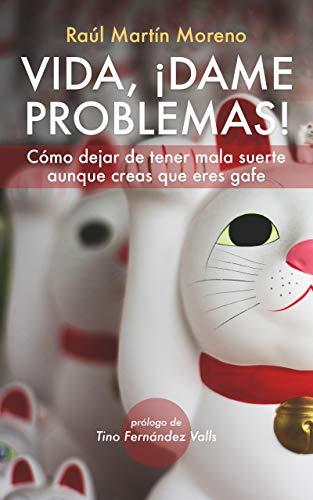 Vida, ¡Dame problemas!: Cómo dejar de tener mala suerte aunque creas que eres gafe (Spanish Edition)