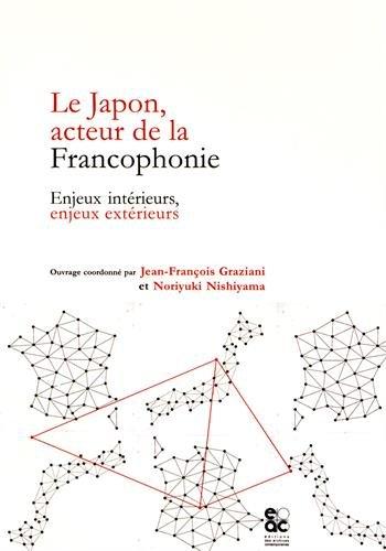 Le Japon, acteur de la francophonie. Enjeux intérieurs, enjeux extérieurs