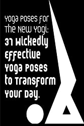 Yoga Poses for the New Yogi: 37 Wickedly Effective Yoga Poses To Transform Your Day by Julie Schoen (2012-04-04)