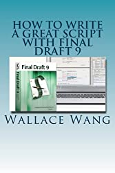 How to Write a Great Script with Final Draft 9 by Wallace Wang (2014-03-07)
