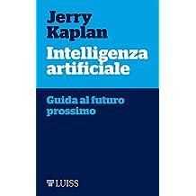 Intelligenza artificiale: Guida al futuro prossimo
